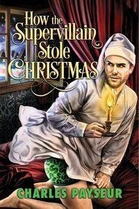 Book Review: How the Supervillain Stole Christmas, by Charles Payseur