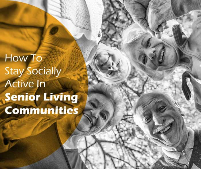 How to Stay Socially Active In Senior Living Communities