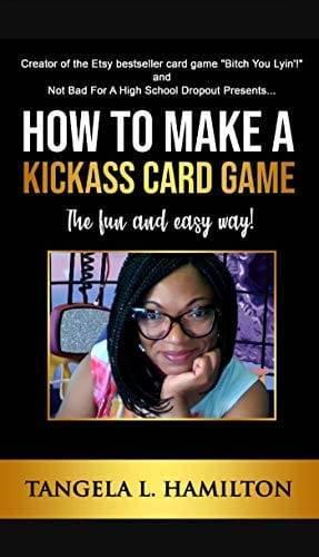 How to Make a Kickass Card Game by Tangela L. Hamilton