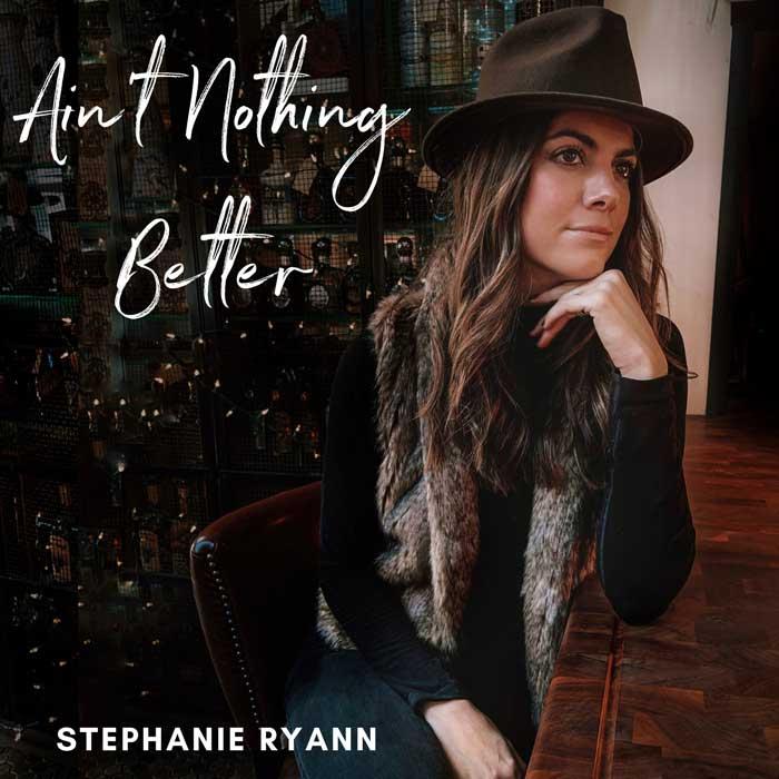 Stephanie Ryann Aint Nothing Better