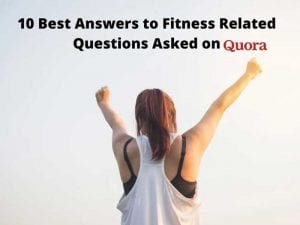 10 Best Answers to Fitness Related Questions Asked on Quora